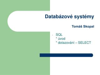 Databázové systémy Tomáš Skopal