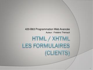 HTML / XHTML Les  formulaires  (clients)