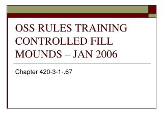 OSS RULES TRAINING CONTROLLED FILL MOUNDS – JAN 2006
