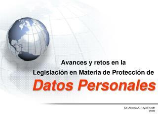 Avances y retos en la  Legislación en Materia de Protección de  Datos Personales