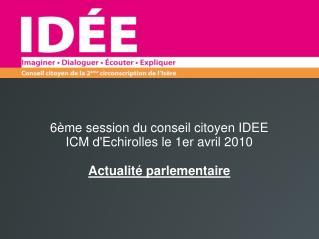6ème session du conseil citoyen IDEE ICM d'Echirolles le 1er avril 2010 Actualité parlementaire