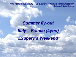 "Summer fly-out  Italy – France (Lyon) "" Exupery's  Weekend"""