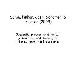 Sahin, Pinker, Cash, Schomer, & Halgren (2009)