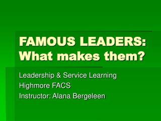 FAMOUS LEADERS: What makes them