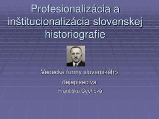 Profesionalizácia a inštitucionalizácia slovenskej historiografie