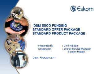 DSM ESCO FUNDING STANDARD OFFER PACKAGE STANDARD PRODUCT PACKAGE Presented by 	: Clive Nicosia