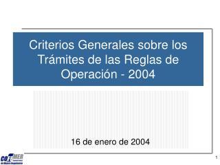 Criterios Generales sobre los Trámites de las Reglas de Operación - 2004