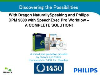 A limited time promotion provided by Nuance and Philips Exclusively for 1450, Inc. Resellers