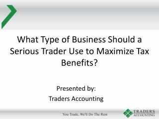 What Type of Business Should a Serious Trader Use to Maximize Tax Benefits?