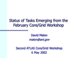 Status of Tasks Emerging from the February Core/Grid Workshop
