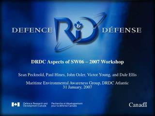 DRDC Aspects of SW06 – 2007 Workshop