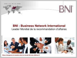 BNI : Business Network International Leader Mondial de la recommandation d ' affaires
