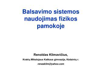 Balsavimo sistemos naudojimas fizikos pamokoje Renoldas Klimavičius,