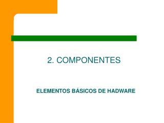 ELEMENTOS B SICOS DE HADWARE