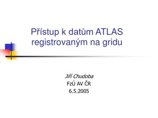 Přístup k datům  ATLAS  registrovaným na gridu