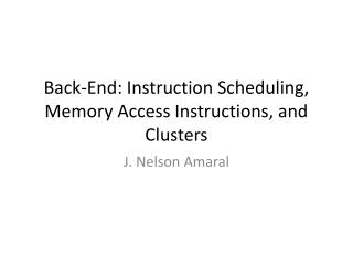 Back-End: Instruction Scheduling, Memory Access Instructions, and Clusters