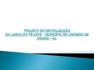 PROJETO DE REVITALIZAÇÃO  DA LAGOA DO PÉ-LEVE  - MUNICÍPIO DE LIMOEIRO DE ANADIA – AL