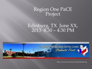 Region One  PaCE    Project Edinburg, TX  June XX, 2013  8:30 � 4:30 PM