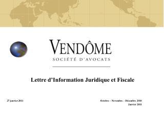 Lettre d'Information Juridique et Fiscale 27 janvier 2011Octobre – Novembre – Décembre 2010