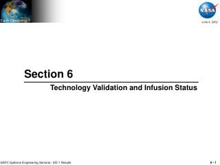 Section 6 Technology Validation and Infusion Status