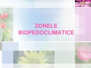 ZONELE BIOPEDOCLIMATICE