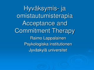 Hyväksymis- ja omistautumisterapia Acceptance and  Commitment Therapy