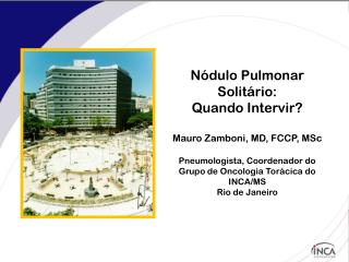 Nódulo Pulmonar Solitário: Quando Intervir? Mauro Zamboni, MD, FCCP, MSc