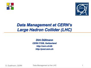 Data Management at CERN's  Large Hadron Collider (LHC) Dirk D ü llmann CERN IT/DB, Switzerland