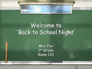 Welcome to  ' Back to School Night '