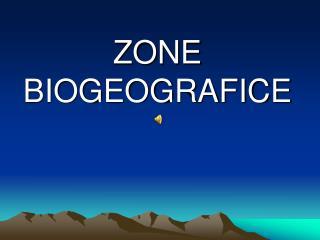 ZONE BIOGEOGRAFICE
