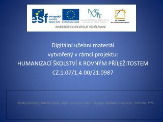 Digitální učební materiál vytvořený v rámci projektu: HUMANIZACÍ ŠKOLSTVÍ K ROVNÝM PŘÍLEŽITOSTEM