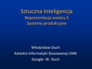 Sztuczna Inteligencja Reprezentacja wiedzy II Systemy produkcyjne