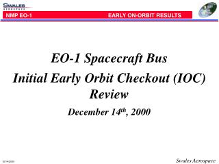 EO-1 Spacecraft Bus Initial Early Orbit Checkout (IOC) Review December 14 th , 2000