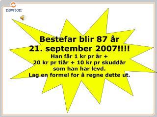 Bestefar blir 87 år  21. september 2007!!!! Han får 1 kr pr år +