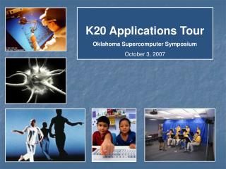 K20 Applications Tour Oklahoma Supercomputer Symposium October 3, 2007