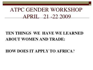 ATPC GENDER WORKSHOP  APRIL   21 -22 2009