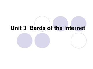 Unit 3  Bards of the Internet
