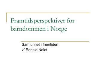 Framtidsperspektiver for  barndommen i Norge