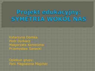 Projekt edukacyjny: SYMETRIA WOKÓŁ NAS
