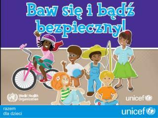 """Projekt edukacyjny UNICEF – """"Baw się i bądź bezpieczny!"""""""