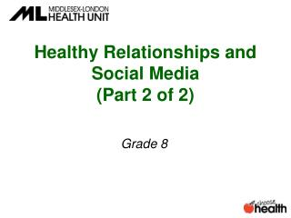 Healthy Relationships and Social Media  ( Part 2 of 2)