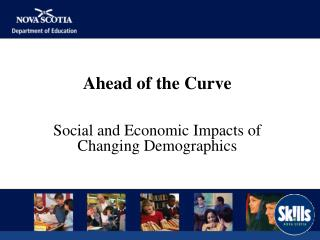 Ahead of the Curve Social and Economic Impacts of Changing Demographics