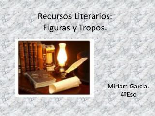 Recursos Literarios: Figuras y Tropos.