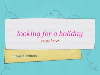 looking for a holiday