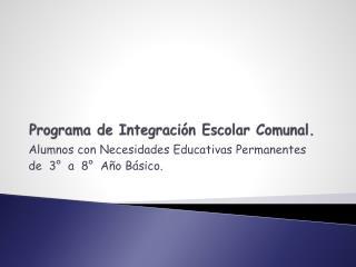 Programa de Integración Escolar Comunal.