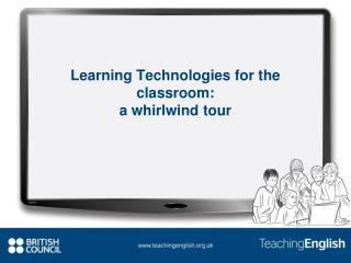 Learning Technologies for the  classroom: a  whirlwind tour