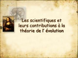 Les scientifiques et leurs contributions  à la théorie de l' évolution