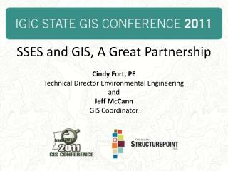 SSES and GIS, A Great Partnership Cindy Fort, PE Technical Director Environmental Engineering and