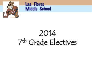 2014 7 th  Grade Electives