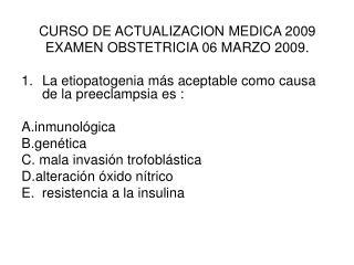 CURSO DE ACTUALIZACION MEDICA 2009 EXAMEN OBSTETRICIA 06 MARZO 2009.